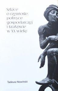 Tadeusz Nowiński • Szkice o rzemiośle, polityce gospodarczej i Krakowie XX wieku
