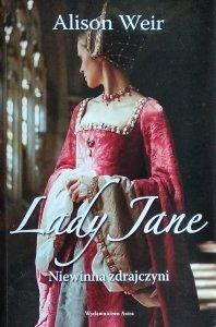 Alison Weir • Lady Jane. Niewinna zdrajczyni
