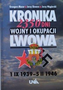 Grzegorz Mazur, Jerzy Skwara, Jerzy Węgierski • Kronika 2350 dni wojny i okupacji Lwowa 1 IX 1939 - 5 II 1946