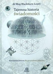 Meg Blackburn Losey • Tajemna historia świadomości. Starożytne klucze dla przyszłości pokoleń