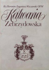 Hieronim Eugeniusz Wyczawski OFM • Kalwaria Zebrzydowska. Historia klasztoru Bernardynów i kalwaryjskich dróżek
