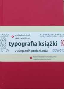 Michael Mitchell, Susan Wightman • Typografia książki. Podręcznik projektanta