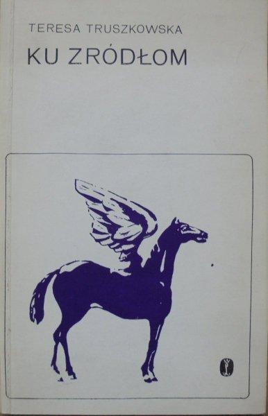 Teresa Truszkowska • Ku źródłom [dedykacja autorki]