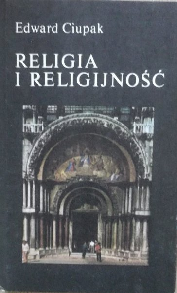Edward Ciupak • Religia i religijność. Spencer, Frazer, Durkheim, Malinowski, Weber, Znaniecki