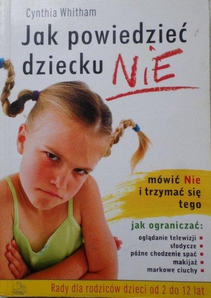 Cynthia Whitham • Jak powiedzieć dziecku Nie