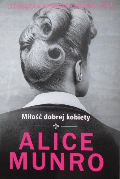 Alice Munro • Miłość dobrej kobiety [Nobel 2013]