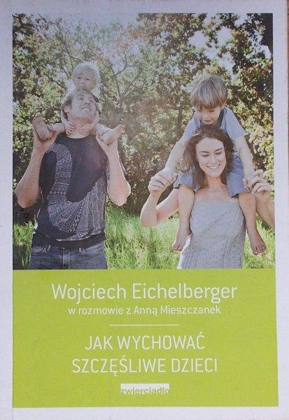 Wojciech Eichelberger • Jak wychować szczęśliwe dzieci