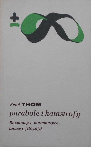 Rene Thom • Parabole i katastrofy. Rozmowy o matematyce, nauce i filozofii