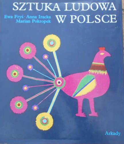 Ewa Fryś, Anna Iracka, Marian Pokropek • Sztuka ludowa w Polsce