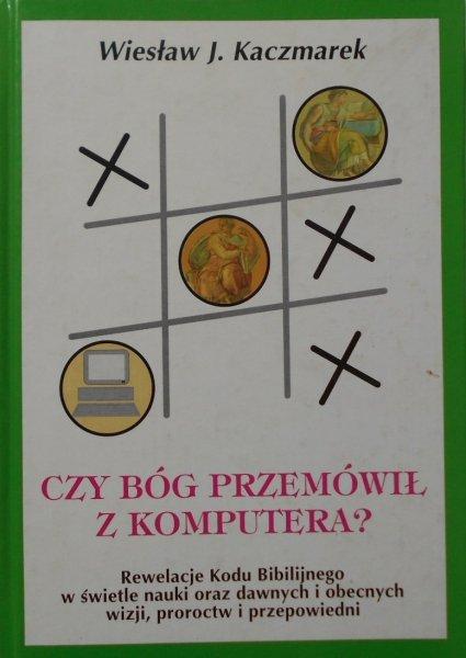 Wiesław J. Kaczmarek • Czy Bóg przemówił z komputera?