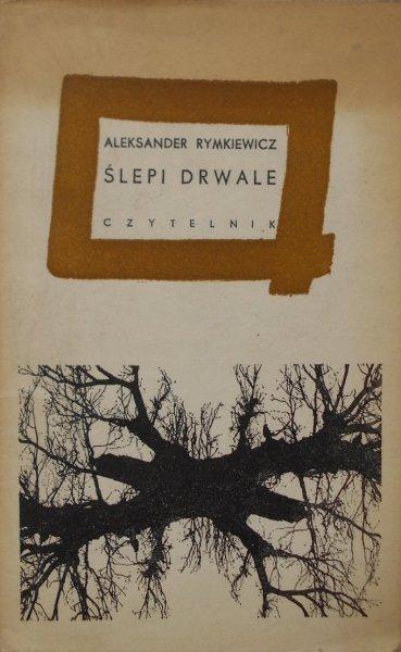 Aleksander Rymkiewicz • Ślepi drwale [dedykacja autora]