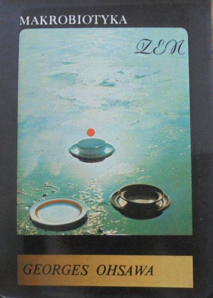 Georges Ohsawa • Makrobiotyka Zen. Sztuka odmładzania i długowieczności