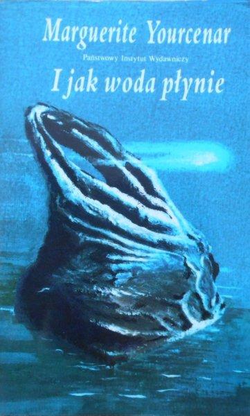 Marquerite Yourcenar • I jak woda płynie