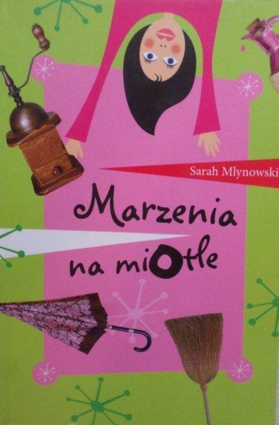 Sarah Mlynowski • Marzenia na miotle