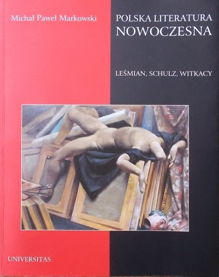 Michał Paweł Markowski • Polska literatura nowoczesna. Leśmian, Schulz, Witkacy