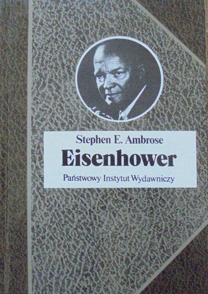 Stephen E. Ambrose • Eisenhower. Żołnierz i prezydent