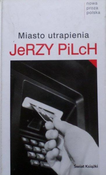 Jerzy Pilch • Miasto utrapienia
