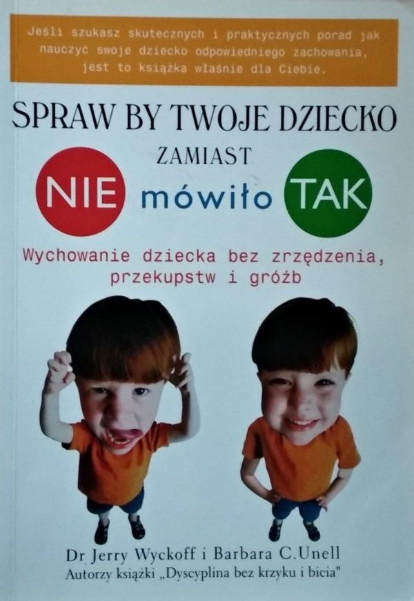 Jery Wyckoff Barbara Unell • Spraw by twoje dziecko zamiast NIE mówiło TAK
