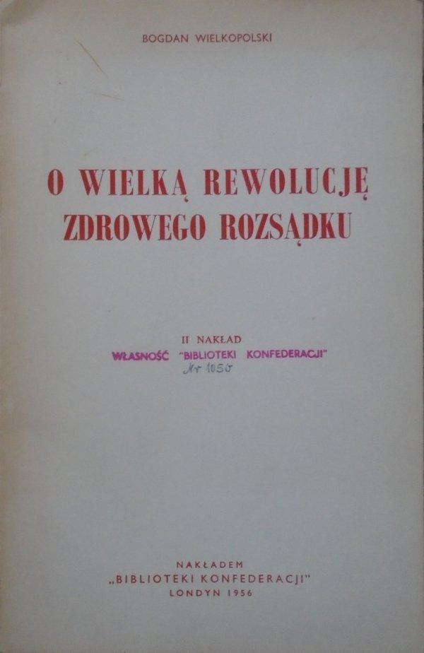 Bogdan Wielkopolski • O wielką rewolucję zdrowego rozsądku [Biblioteka Konfederacji, Londyn 1956]
