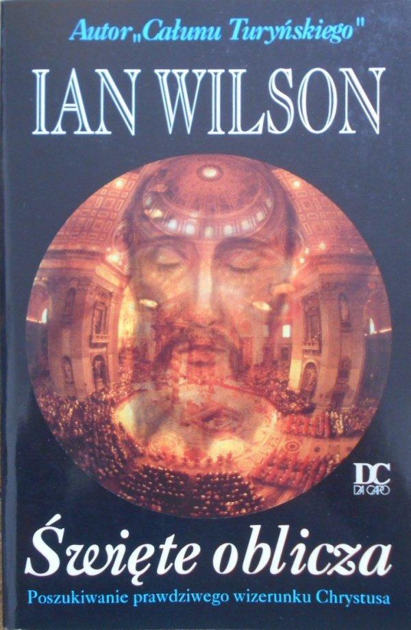 Ian Wilson • Święte oblicza. Poszukiwania prawdziwego wizerunku Chrystusa