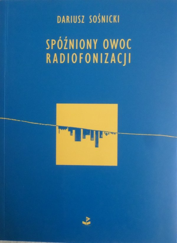 Dariusz Sośnicki • Spóźniony owoc radiofonizacji