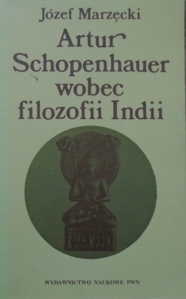 Józef Marzęcki • Artur Schopenhauer wobec filozofii Indii