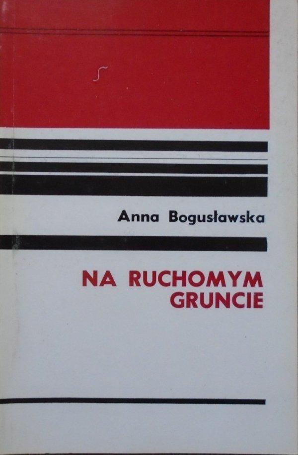 Anna Bogusławska • Na ruchomym gruncie. Pamiętnik młodej Polki 1944-1946