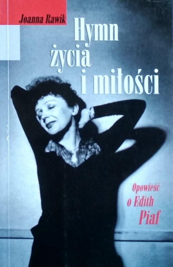 Joanna Rawik • Hymn życia i miłości  Opowieść o Edith Piaf