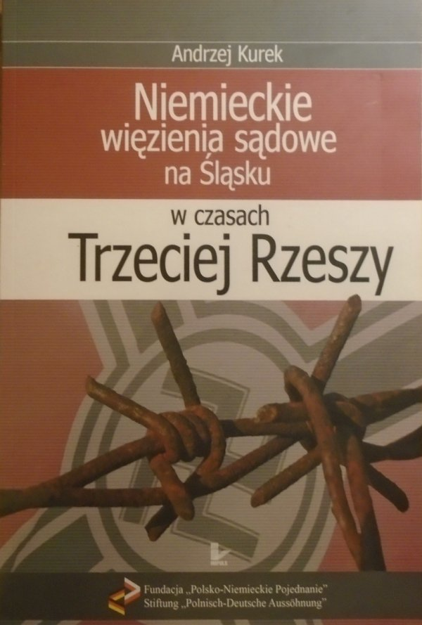 Andrzej Kurek • Niemieckie więzienia sądowe na Śląsku w czasach Trzeciej Rzeszy