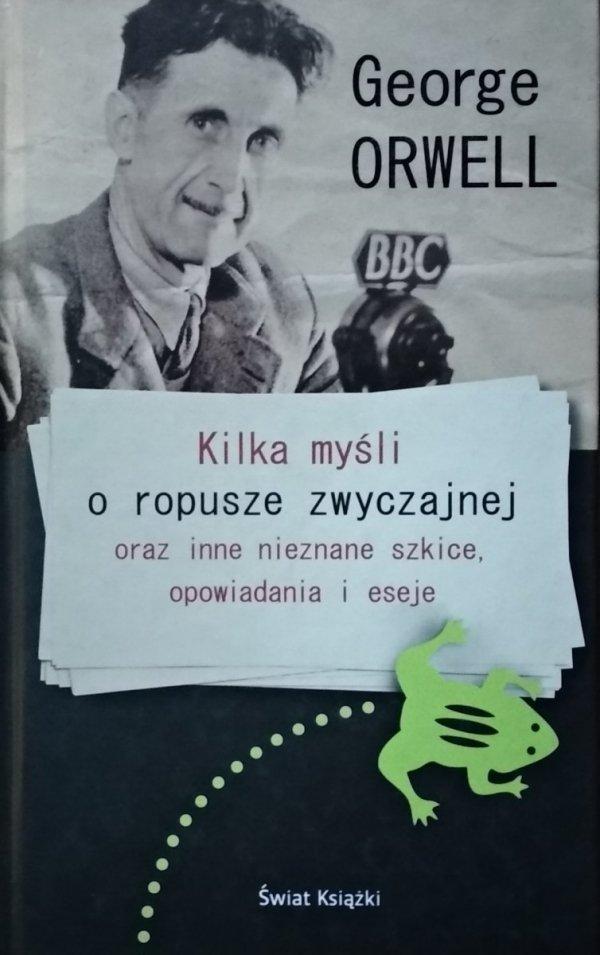 George Orwell • Kilka myśli o ropusze zwyczajnej oraz inne nieznane szkice, opowiadania i eseje