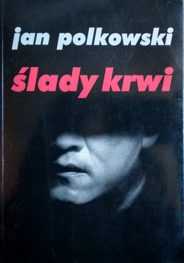 Jan Polkowski • Ślady krwi