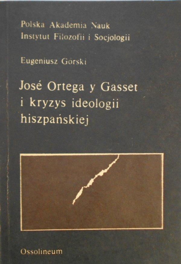 Eugeniusz Górski • Jose Ortega y Gasset i kryzys ideologii hiszpańskiej