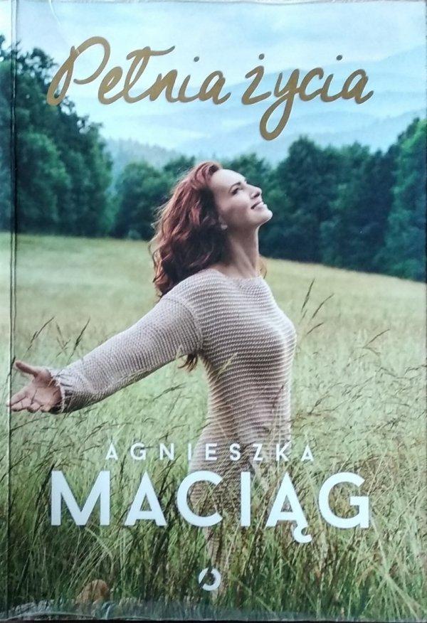 Agnieszka Maciąg • Pełnia życia