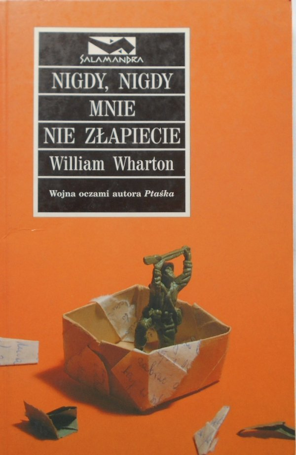William Wharton • Nigdy, nigdy mnie nie złapiecie