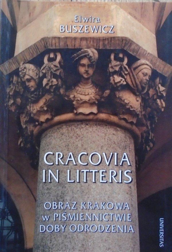 Elwira Buszewicz • Cracovia in Litteris. Obraz Krakowa w piśmiennictwie dobry odrodzenia