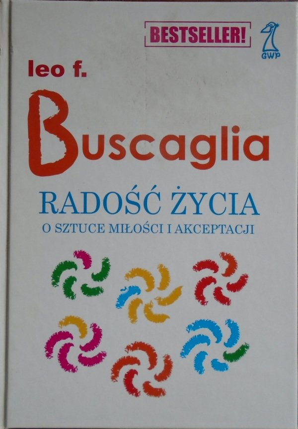 Leo F. Buscaglia • Radość życia. O sztuce miłości i akceptacji