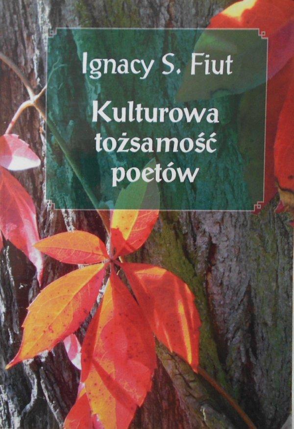 Ignacy S. Fiut • Kulturowa tożsamość poetów