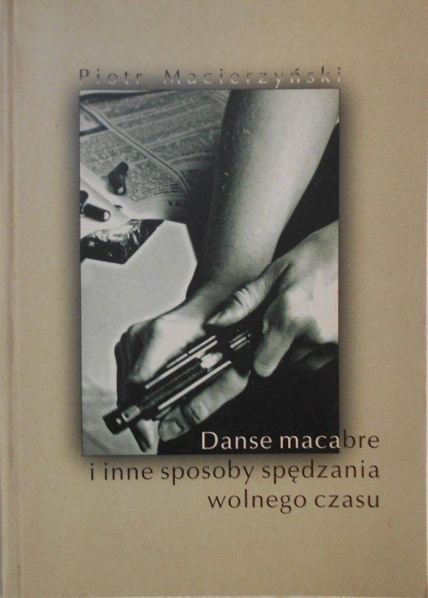 Piotr Macierzyński • Danse macabre i inne sposoby spędzania wolnego czasu