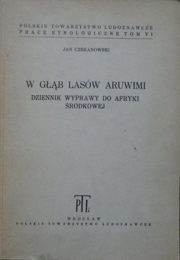 Jan Czekanowski • W głąb lasów Aruwimi. Dziennik wyprawy do Afryki Środkowej