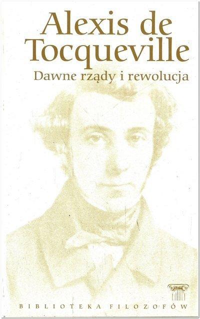 Alexis de Tocqueville • Dawne rządy i rewolucja