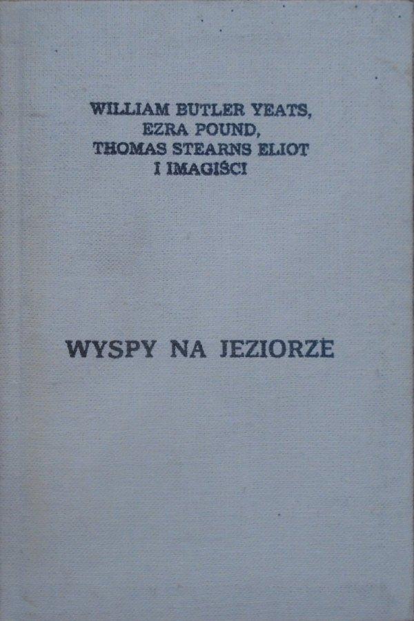 William Butler Yeats, Ezra Pound, Thomas S. Eliot i Imagiści • Wyspy na jeziorze