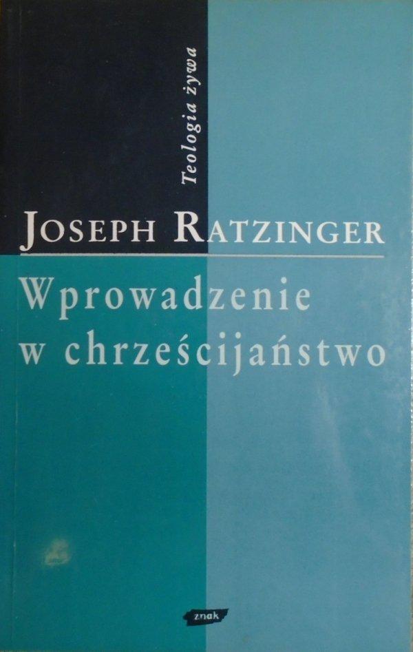 Joseph Ratzinger • Wprowadzenie w chrześcijaństwo [Teologia żywa]
