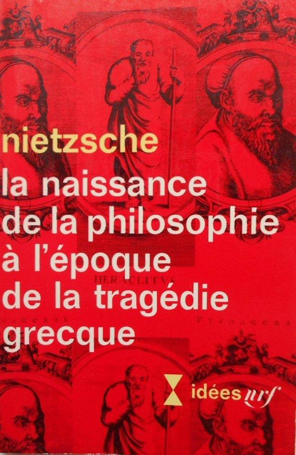 Nietzsche • La naissance de la philosophie a l'epoque de la tragedie grecque