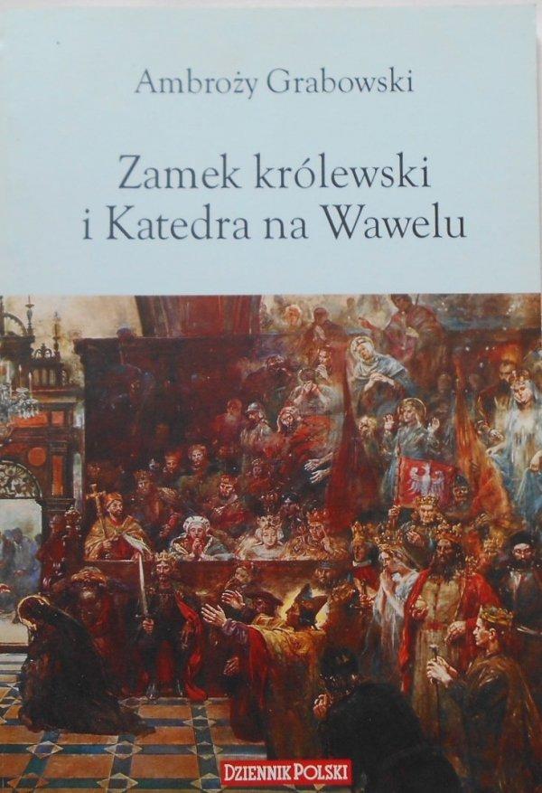 Ambroży Grabowski • Zamek królewski i Katedra na Wawelu