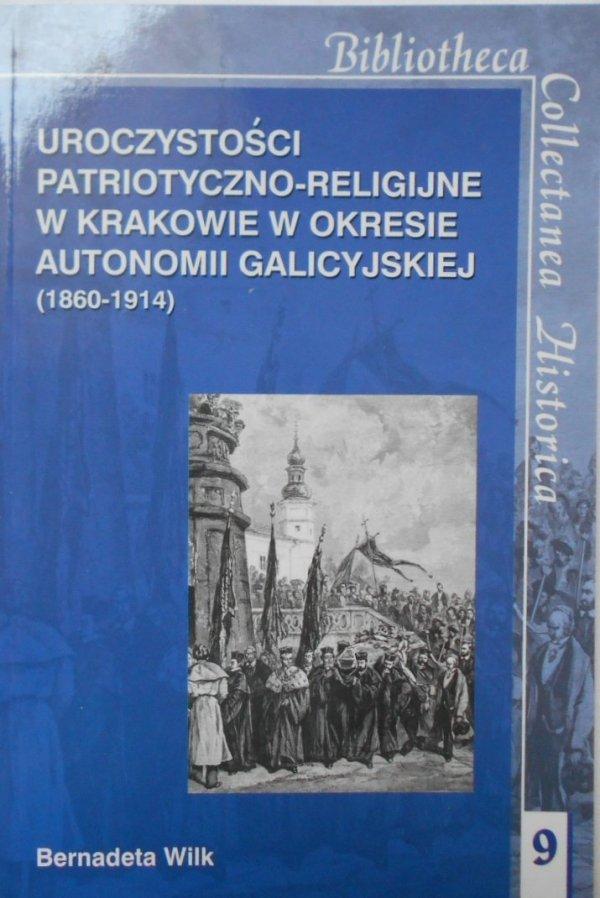 Bernadeta Wilk • Uroczystości patriotyczno-religijne w Krakowie w okresie autonomii galicyjskiej