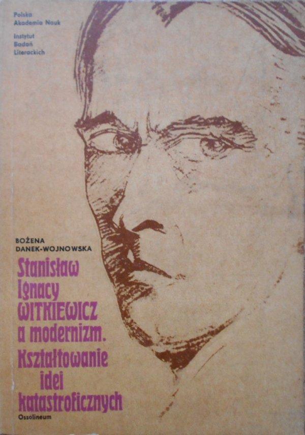 Bożena Danek-Wojnowska • Stanisław Ignacy Witkiewicz a modernizm. Kształtowanie idei katastroficznych