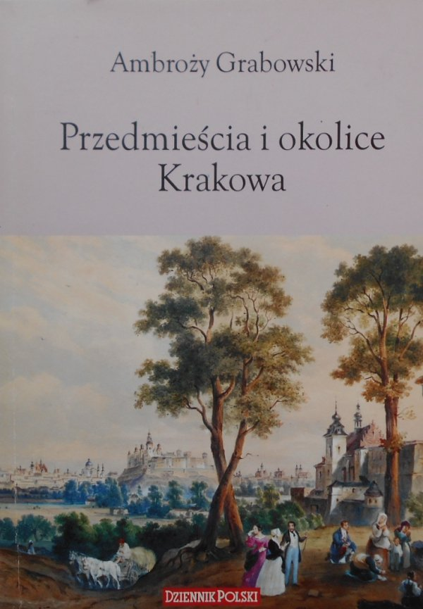 Ambroży Grabowski • Przedmieścia i okolice Krakowa