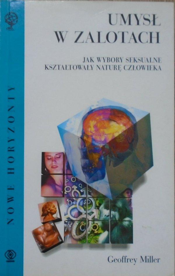 Geoffrey Miller • Umysł w zalotach. Jak wybory seksualne kształtowały naturę człowieka