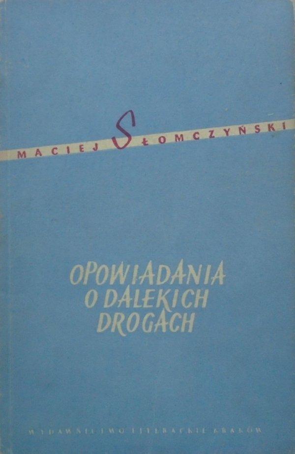 Maciej Słomczyński • Opowiadania o dalekich drogach