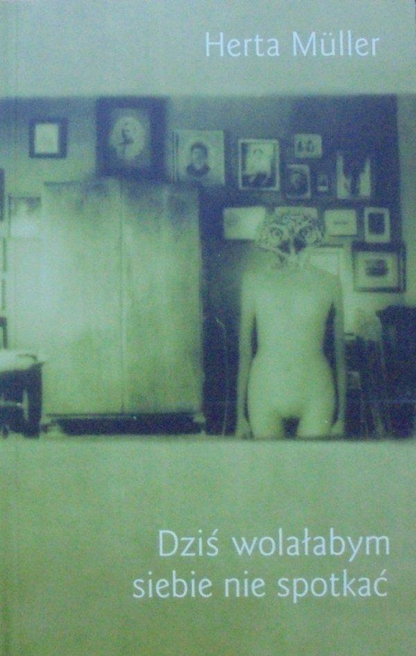 Herta Muller • Dziś wolałabym siebie nie spotkać [Nobel 2009]